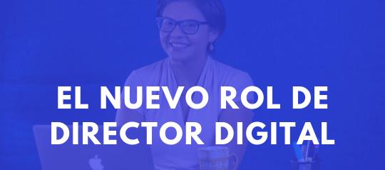 ¿Qué exigen las empresas para el nuevo rol de director digital?