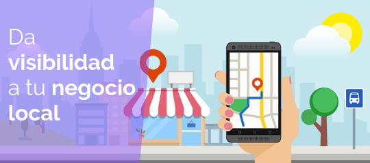 Google My Business, da visibilidad a tu negocio local