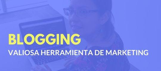 Blogging, valiosa herramienta de marketing