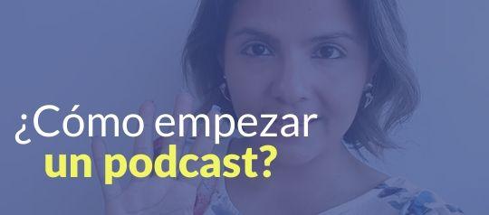 ¿Cómo empezar un podcast?