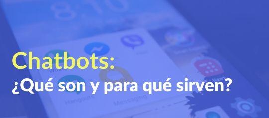 Chatbots: ¿Qué son y para qué sirven?