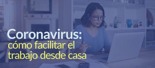 Coronavirus: cómo facilitar el trabajo desde casa