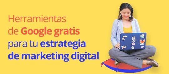 Herramientas de Google gratis para tu estrategia de marketing digital